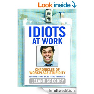 Idiots at Work by Leland Gregory from Amazon