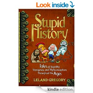 Stupid History by Leland Gregory from Amazon